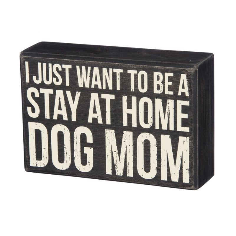 Dog Mom Box Sign - 19 Dollars Or Less