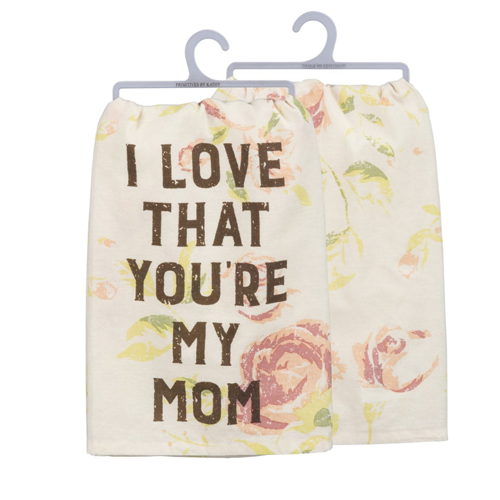 I Love That You're My Mom Dish Towel