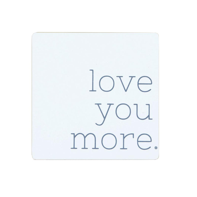 Love You More. Coaster