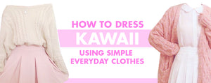 How To Dress Kawaii On A Budget