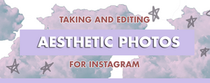 Taking and Editing Aesthetic Photos for Instagram: Complete Guide
