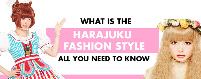 What is the Harajuku Fashion Style: All You Need to Know