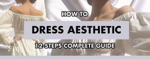 How To Dress Aesthetic: 12-Steps Complete Guide