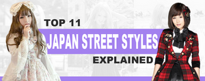 Top 11 Japan Street Styles Explained