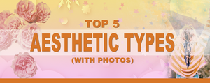 Top 5 Aesthetic Types (With Photos!)