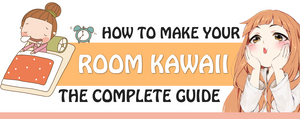 How to Make Your Room Kawaii: A Complete Guide