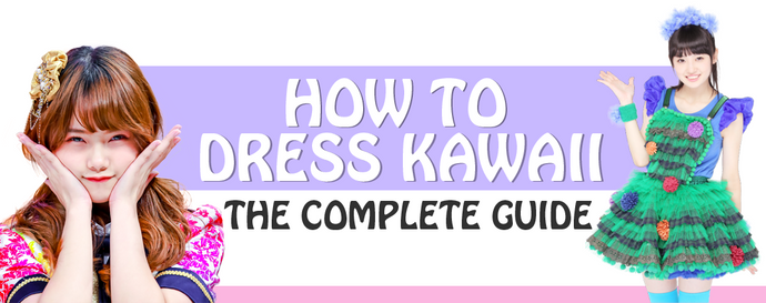 How to dress Kawaii: The Complete Guide
