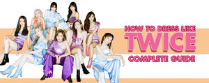 How to Dress like TWICE: Complete Guide