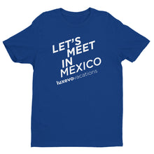"Load image into Gallery viewer, ""Let's Meet in Mexico"" T-Shirt"