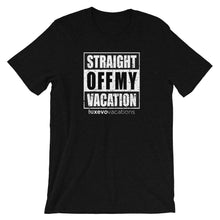 Load image into Gallery viewer, Straight Off My Vacation Unisex T-Shirt
