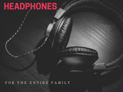 HEADPHONES FOR THE ENTIRE FAMILY