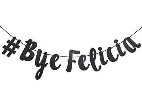 # Bye Felicia Black Glitter Cursive Banner, Funny Going Away Decorations Bunting Signs Garland, Graduation Banner, Relocation, Job Change, Career Change Banner (Black)