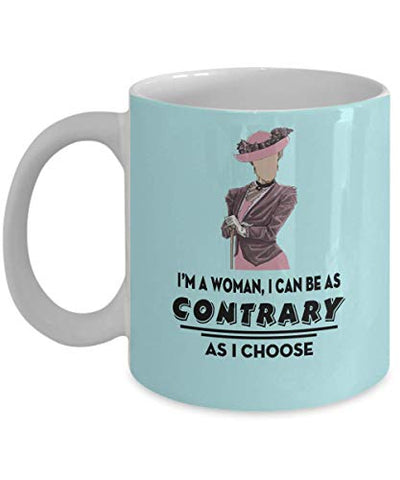 I'M A Woman, I Can Be As Contrary As I Choose | Dowager Countess | Downton Abbey | Violet Crawley | Women | Television Lovers Coffee Mug, Funny, Cup,