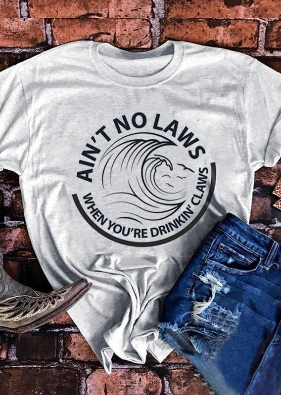 Ain't No Laws When You're Drinkin' Claws T-Shirt Tee - Light Grey