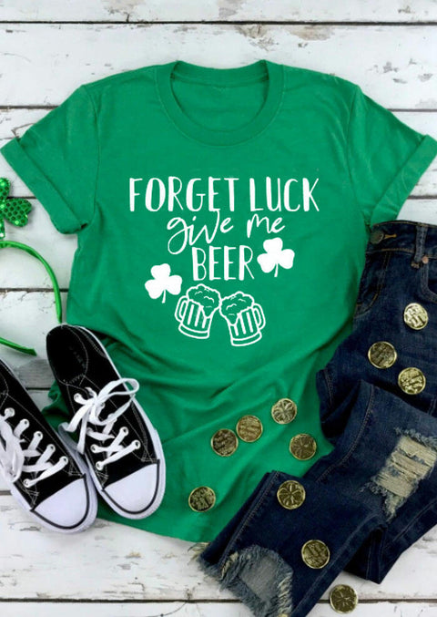 Shamrock Forget Luck Give Me Beer T-Shirt Tee - Green