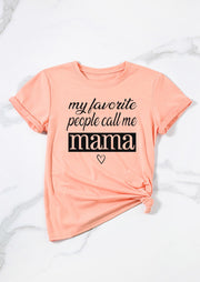 My Favorite People Call Me Mama T-Shirt Tee - Pink