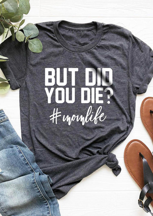 But Did You Die Mom Life T-Shirt Tee - Dark Grey