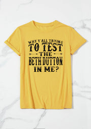 Why Y'All Trying To Test The Beth Dutton In Me T-Shirt Tee - Yellow