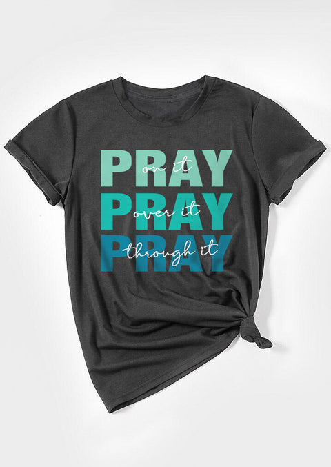 Pray On It Pray Over It Pray Through It T-Shirt Tee - Gray