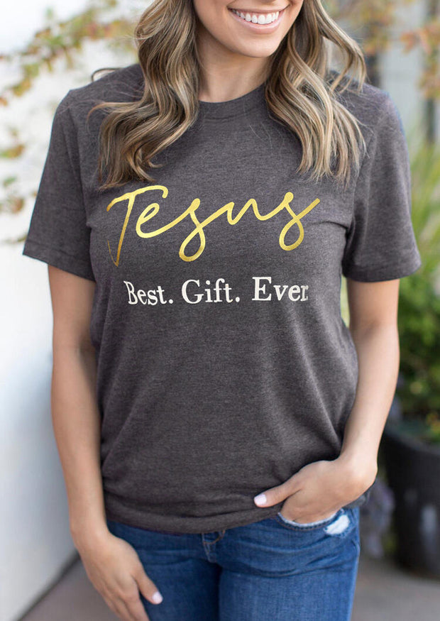 Jesus Best Gift Ever O-Neck T-Shirt Tee - Gray