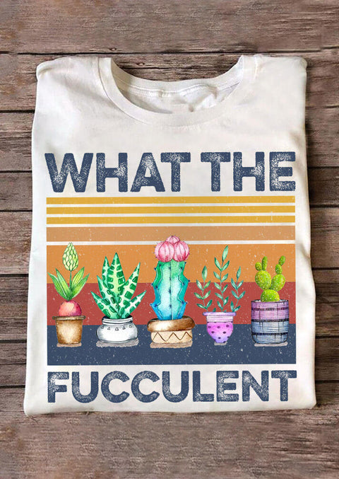 What The Fucculent Cactus T-Shirt Tee - White