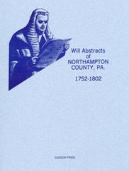 Will Abstracts of Northampton County, PA, 1752-1802