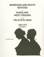 Marriage and Death Notices of Wheeling, WV, Vol. III