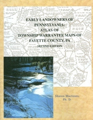 Early Landowners of PA: Atlas of Township Warrantee Maps of Fayette Co., PA