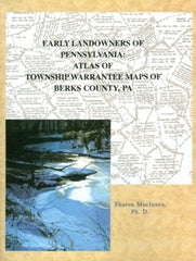 Early Landowners of PA: Atlas of Township Warrantee Maps of Berks Co., PA