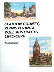 Clarion County, Pennsylvania Will Abstracts, 1841 to 1876