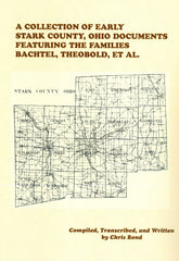 A Collection of Early Stark County, Ohio Documents Featuring the Families Bachtel, Theobold, et al.