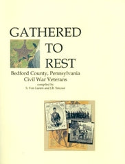 Gathered to Rest - Bedford County, PA Civil War Veterans