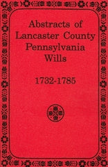 Abstracts of Lancaster County, PA Wills, 1732-1785