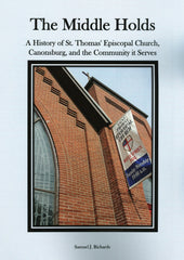 THE MIDDLE HOLDS - A History of St. Thomas' Episcopal Church, Canonsburg, and the Community it Serves