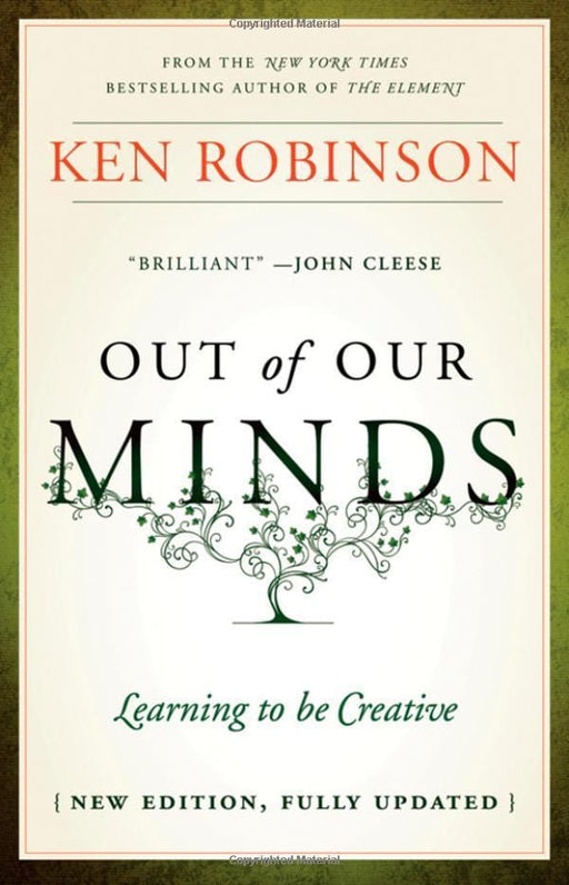 Out of Our Minds: Learning to be Creative by Ken Robinson ISBN-10: 1907312471 ISBN-13: 978-1907312472