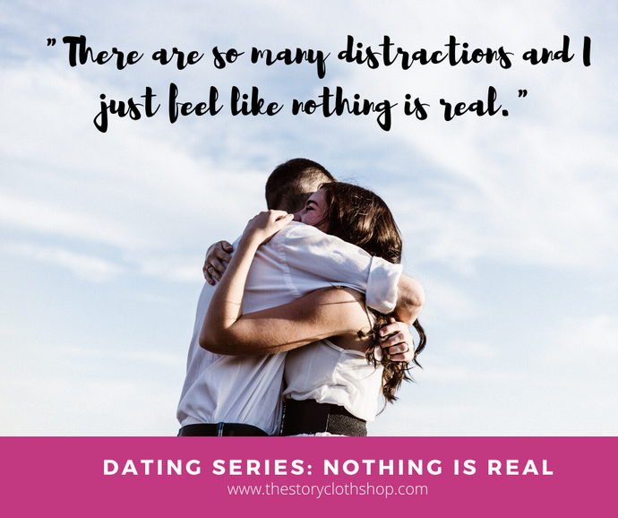 Dating Series: Nothing Is Real