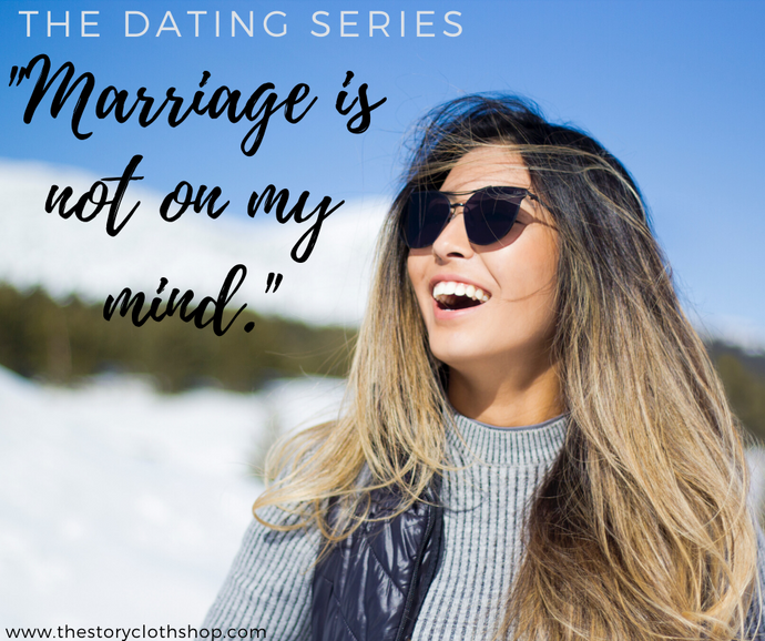 The Dating Series: Marriage Is Not On My Mind