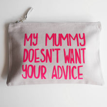 Load image into Gallery viewer, My Mummy Doesn't Want Your Advice Pouch