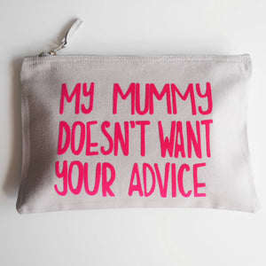 My Mummy Doesn't Want Your Advice Pouch
