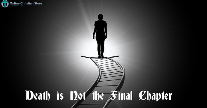 Death is Not the Final Chapter