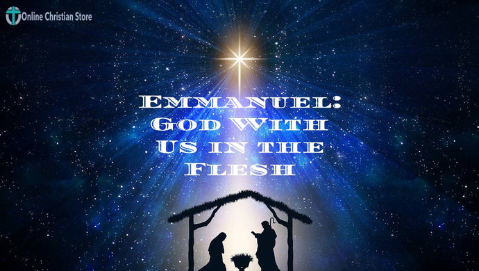 Emmanuel: God With Us in the Flesh