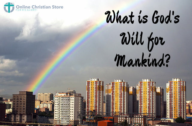 What is God's Will for Mankind?