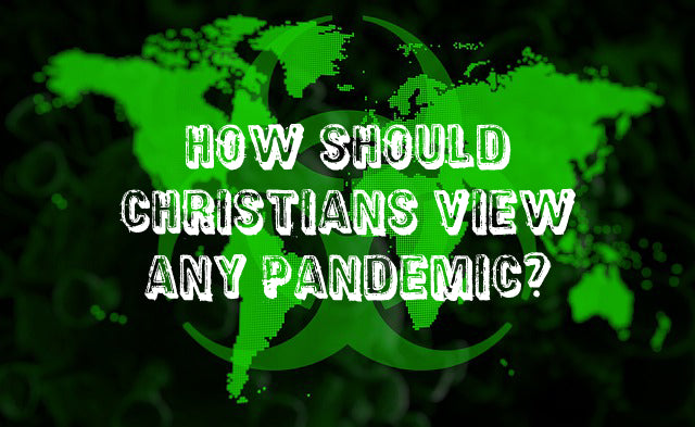 How should Christians view any Pandemic?