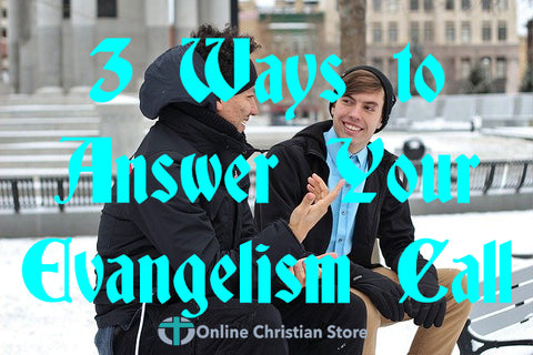 3 Ways to Answer Your Evangelism Call