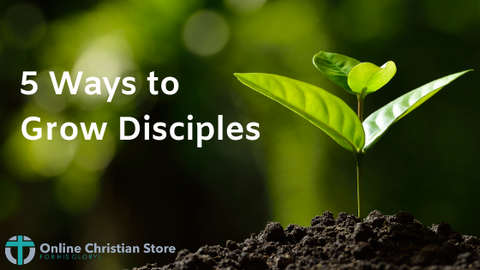 5 Ways to Grow Disciples - Online Christian Store