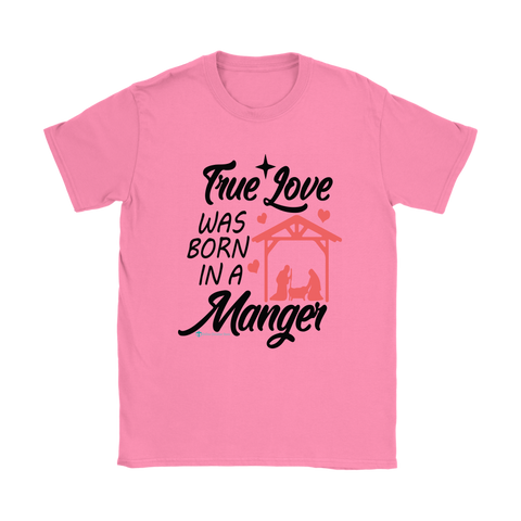 Women's True Love was born in a manger t-shirt
