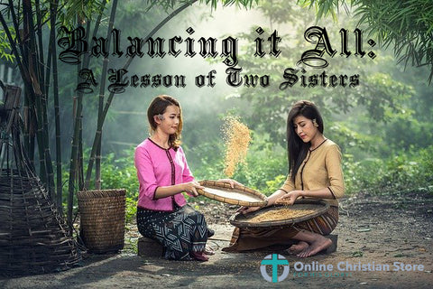 Balancing it All: A Lesson of Two Sisters - Online Christian Store
