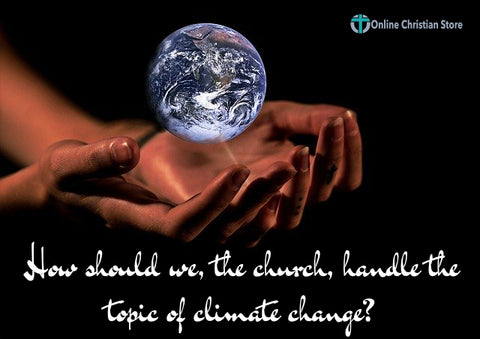 How should we, the church, handle the topic of climate change? Online Christian Store