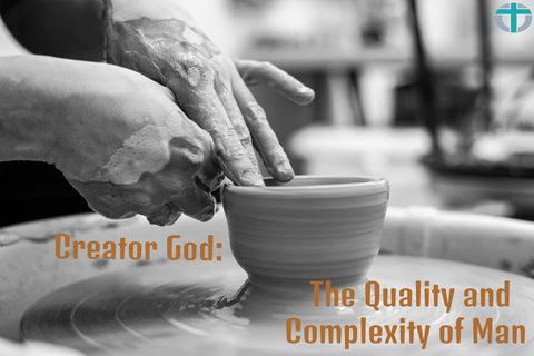 Creator God: The Quality and Complexity of Man - Online Christian Store