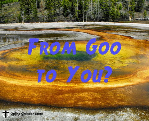 From Goo to You? - Online Christian Store